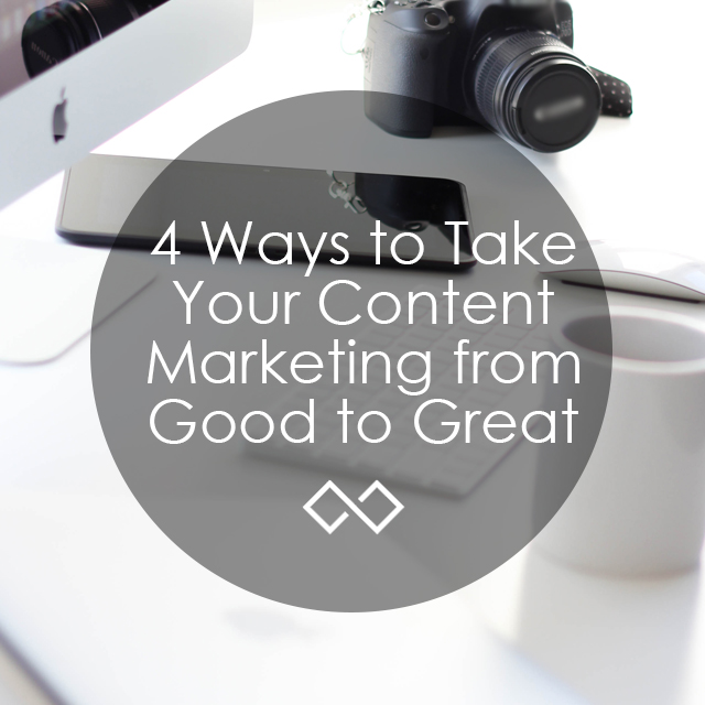 4 Ways to Take Your Content Marketing from Good to Great