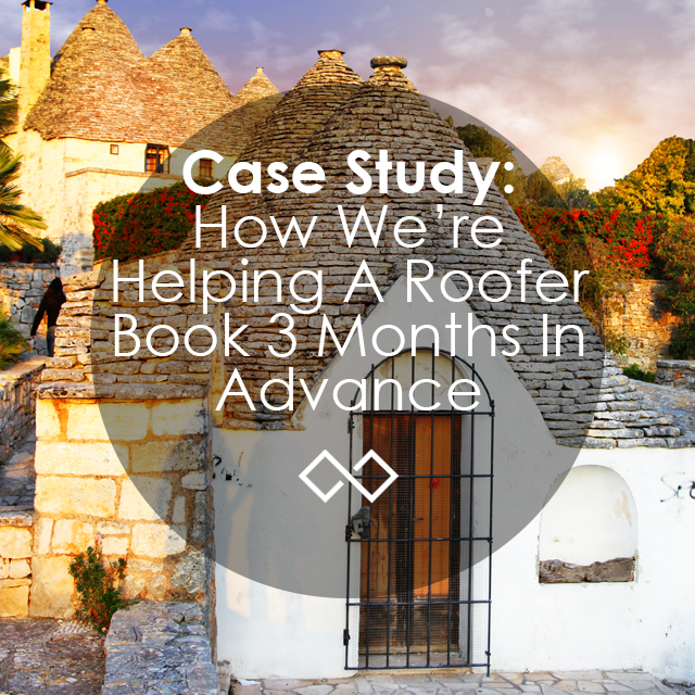 Case Study: How we're helping a roofer book 3 months in advance